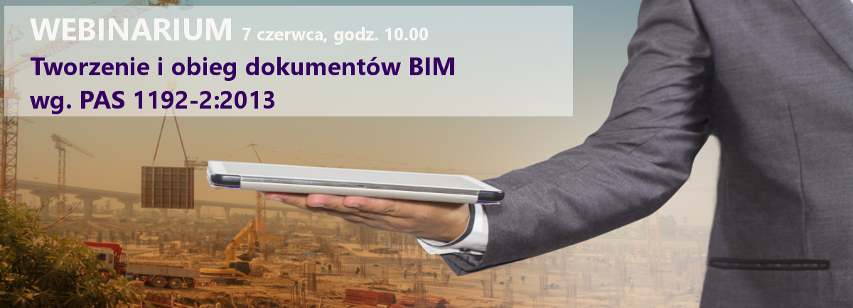 Tworzenie i obieg dokumentów BIM wg. PAS 1192-2:2013 Czyli jak zabezpieczyć interesy wszystkich uczestników procesu realizacji inwestycji.